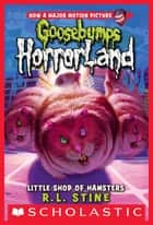 Little Shop of Hamsters (Goosebumps Horrorland #14) eBook by R.L. Stine