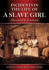 Incidents in the Life of a Slave Girl: Illustrated and Annotated ebook by Harriet Ann Jacobs