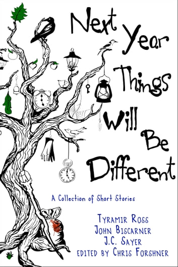 Next Year, Things Will Be Different ebook by Tyramir Ross,john biscarner,J. C. Sayer