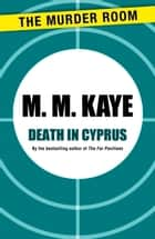 Death in Cyprus ebook by M. M. Kaye