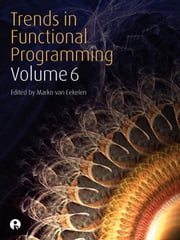 Trends in Functional Programming - Volume 6 ebook by Eekelen, Marko Van