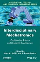 Interdisciplinary Mechatronics - Engineering Science and Research Development ebook by M. K. Habib, J. Paulo Davim