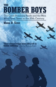 THE BOMBER BOYS - The Great Bombing Raids and the Men Who Flew Them in the 20th Century ebook by Mona D. Sizer