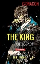 G-Dragon: The King of K-pop ebook by UK Jung