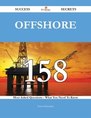 Offshore 158 Success Secrets - 158 Most Asked Questions On Offshore - What You Need To Know ebook by Patrick Mclaughlin