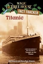 Titanic - A Nonfiction Companion to Magic Tree House #17: Tonight on the Titanic eBook by Mary Pope Osborne, Sal Murdocca, Will Osborne