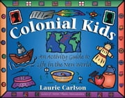 Colonial Kids - An Activity Guide to Life in the New World ebook by Laurie Carlson