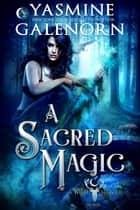 A Sacred Magic ebook by Yasmine Galenorn