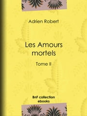 Les Amours mortels - Tome II ebook by Adrien Robert