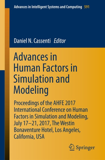 Advances in Human Factors in Simulation and Modeling - Proceedings of the AHFE 2017 International Conference on Human Factors in Simulation and Modeling, July 17–21, 2017, The Westin Bonaventure Hotel, Los Angeles, California, USA ebook by