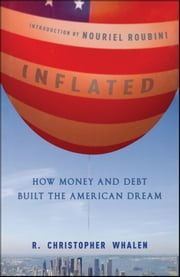 Inflated - How Money and Debt Built the American Dream ebook by R. Christopher Whalen,Nouriel Roubini