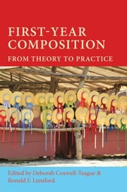 First-Year Composition: From Theory to Practice ebook by Coxwell-Teague, Deborah