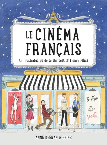 Le Cinema Francais - An Illustrated Guide to the Best of French Films ebook by Anne Keenan Higgins