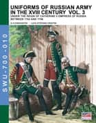 Uniforms of Russian army in the XVIII century - Vol. 3 ebook by Aleksandr Vasilevich Viskovatov