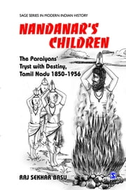 Nandanar's Children - The Paraiyans' Tryst with Destiny, Tamil Nadu 1850 - 1956 ebook by Raj Sekhar Basu