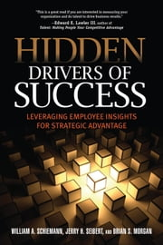 Hidden Drivers of Success - Leveraging Employee Insights for Strategic Advantage ebook by William A. Schiemann, PhD,Jerry H. Seibert,Brian S. Morgan, PhD