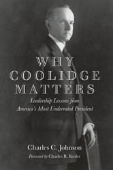 Why Coolidge Matters - Leadership Lessons from America's Most Underrated President ebook by Charles C. Johnson
