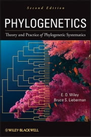 Phylogenetics - Theory and Practice of Phylogenetic Systematics ebook by E. O. Wiley,Bruce S. Lieberman