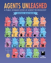 Agents Unleashed - A Public Domain Look at Agent Technology ebook by Peter Wayner