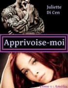 Apprivoise-moi ebook by Juliette Di Cen