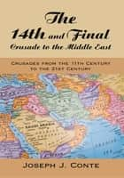 The 14th and Final Crusade to the Middle East ebook by Joseph J. Conte
