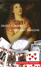 Deadly Forgery & A 100 - Carat Diamond - two short stories ebook by Maurizio Pianaro