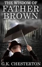 The Wisdom of Father Brown - [Special Illustrated Edition] [Free Audio Links] ebook by