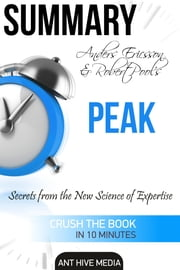 Anders Ericsson and Robert Pool's PEAK Secrets from the New Science of Expertise | Summary ebook by Ant Hive Media
