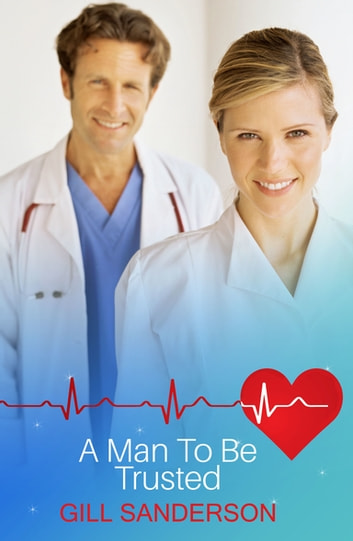 A Man to be Trusted - A Medical Romance ebook by Gill Sanderson