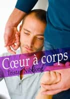 Coeur à corps (roman gay) ebook by Tristan Nibelong
