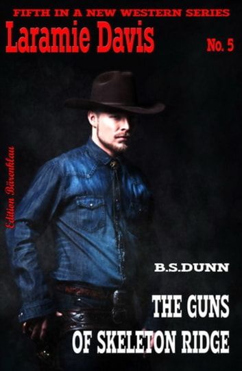 The Guns of Skeleton Ridge: Laramie Davis #5 ebook by B. S. Dunn