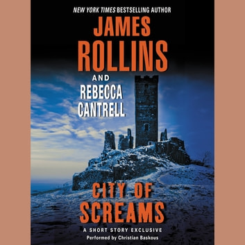 City of Screams - A Short Story Exclusive audiobook by James Rollins,Rebecca Cantrell