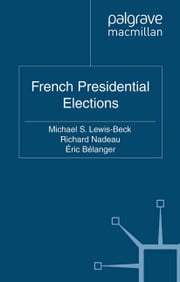 French Presidential Elections ebook by M. Lewis-Beck,R. Nadeau,É. Bélanger
