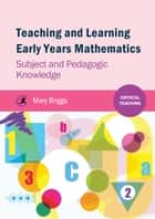 Teaching and Learning Early Years Mathematics ebook by Mary Briggs