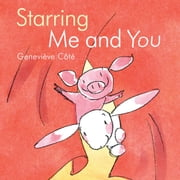 Starring Me and You ebook by Geneviève Côté,Geneviève Côté