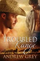 A Troubled Range eBook by Andrew Grey