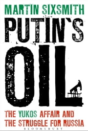 Putin's Oil - The Yukos Affair and the Struggle for Russia ebook by Martin Sixsmith