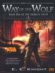 Way of The Wolf - Book One Of The Vampire Earth ebook by E.E. Knight