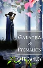 Galatea and Pygmalion ebook by Kate Danley