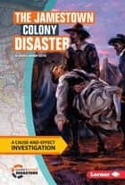 The Jamestown Colony Disaster - A Cause-and-Effect Investigation ebook by Marcia Amidon Lusted