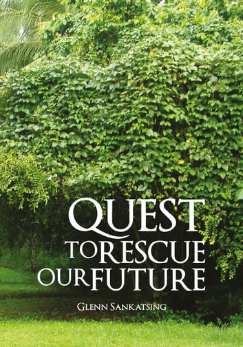 Quest to Rescue Our Future eBook by Glenn Sankatsing