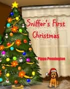 Sniffer´s First Christmas - Sniffer Children´s Books ebook by Pippa Pennington