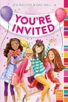 You're Invited ebook by Jen Malone, Gail Nall