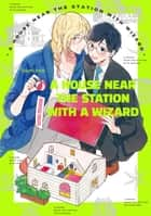 A House Near The Station With A Wizard (Yaoi Manga) - Volume 1 ebook by Yuumi Imai