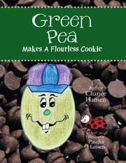 Green Pea Makes A Flourless Cookie ebook by Chance Hansen