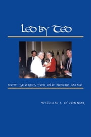 Led by Ted - New Stories for Old Notre Dame ebook by William J. O'Connor