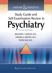 Kaplan & Sadock's Study Guide and Self-Examination Review in Psychiatry ebook by Benjamin J. Sadock,Virginia A. Sadock,Pedro Ruiz