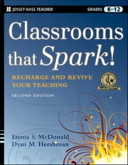 Classrooms that Spark! - Recharge and Revive Your Teaching ebook by Emma S. McDonald,Dyan M. Hershman