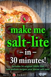 Make Me Salt-lite... in 30 minutes! - My Cooking Survival Guide, #3 ebook by Nelly Baker