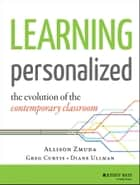 Learning Personalized - The Evolution of the Contemporary Classroom ebook by Allison Zmuda, Diane Ullman, Greg Curtis